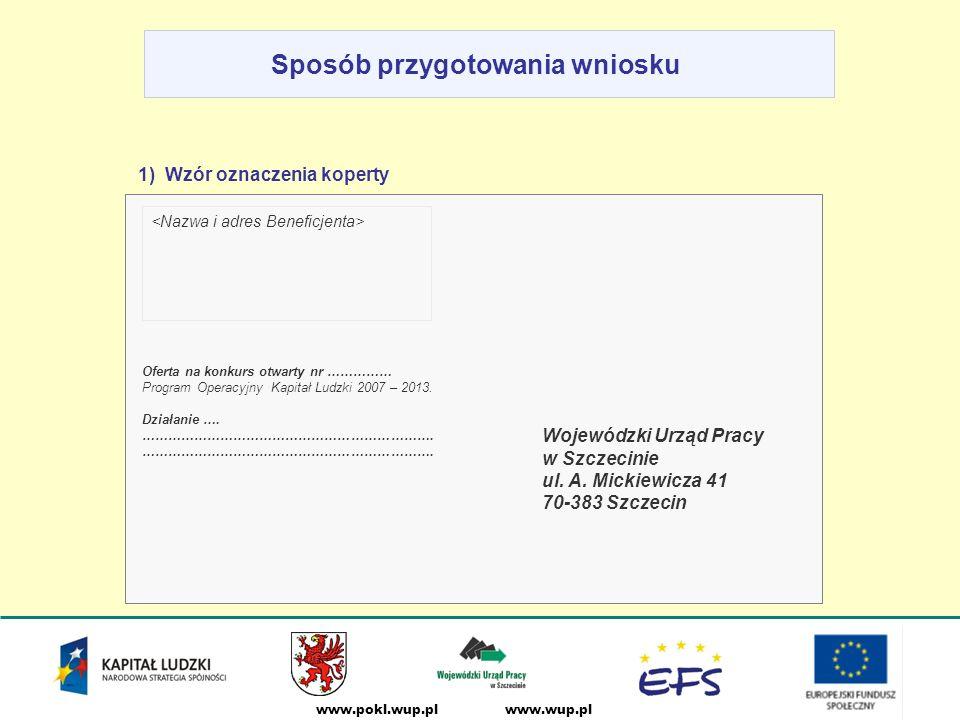www.wup.plwww.pokl.wup.pl Sposób przygotowania wniosku 1) Wzór oznaczenia koperty Oferta na konkurs otwarty nr …………… Program Operacyjny Kapitał Ludzki 2007 – 2013.
