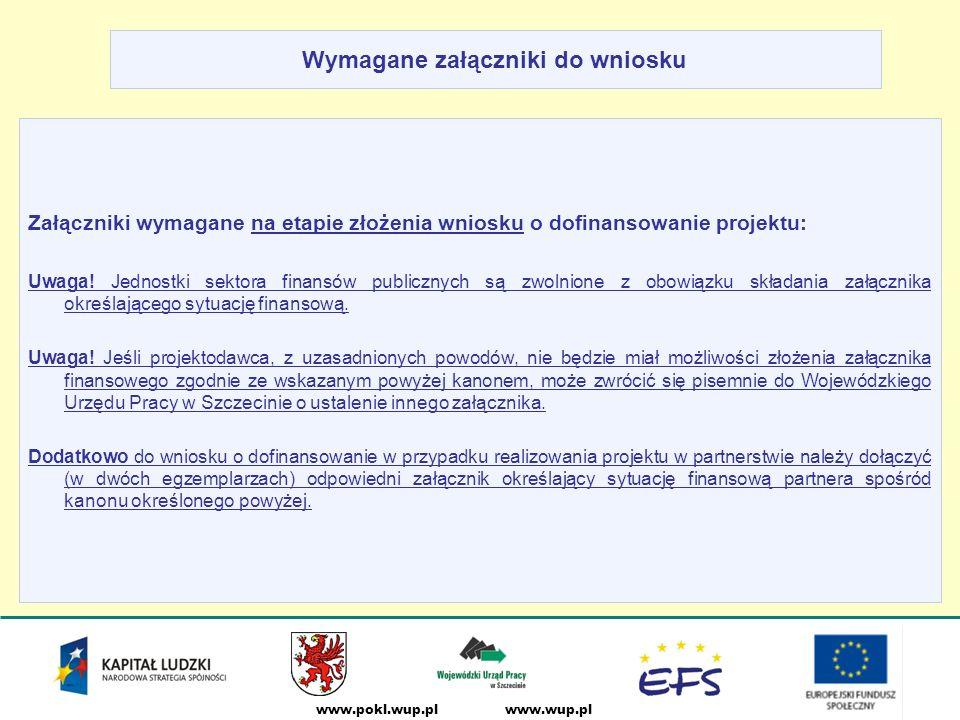 www.wup.plwww.pokl.wup.pl Wymagane załączniki do wniosku Załączniki wymagane na etapie złożenia wniosku o dofinansowanie projektu: Uwaga.