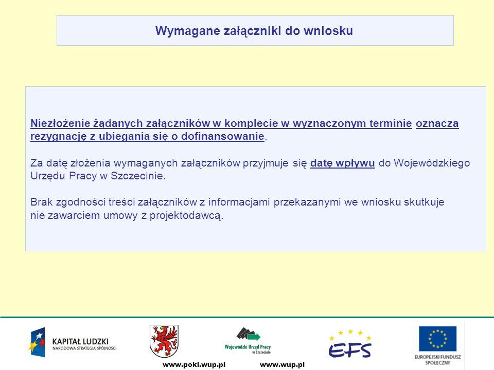 www.wup.plwww.pokl.wup.pl Niezłożenie żądanych załączników w komplecie w wyznaczonym terminie oznacza rezygnację z ubiegania się o dofinansowanie.