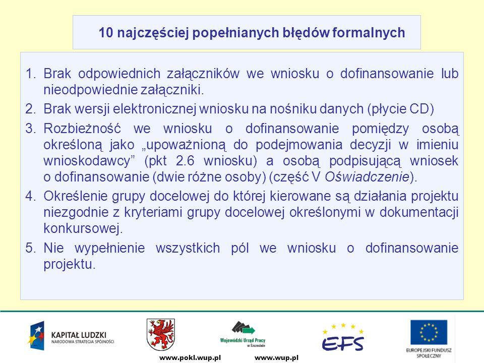 www.wup.plwww.pokl.wup.pl Miejsce i termin składania wniosku, termin weryfikacji formalnej wniosków, terminy posiedzeń Komisji Oceny Projektów Wnioski należy składać (osobiście, kurierem lub za pośrednictwem poczty), w Punkcie Informacyjnym EFS Wojewódzkiego Urzędu Pracy w Szczecinie, który mieści się przy ul.