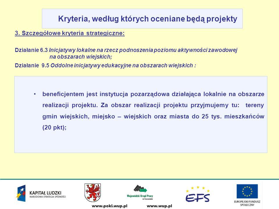 www.wup.plwww.pokl.wup.pl Kryteria, według których oceniane będą projekty beneficjentem jest instytucja pozarządowa działająca lokalnie na obszarze realizacji projektu.