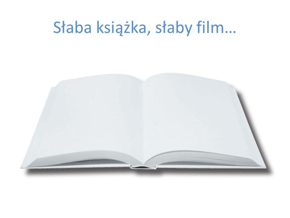 Słaba książka, słaby film…