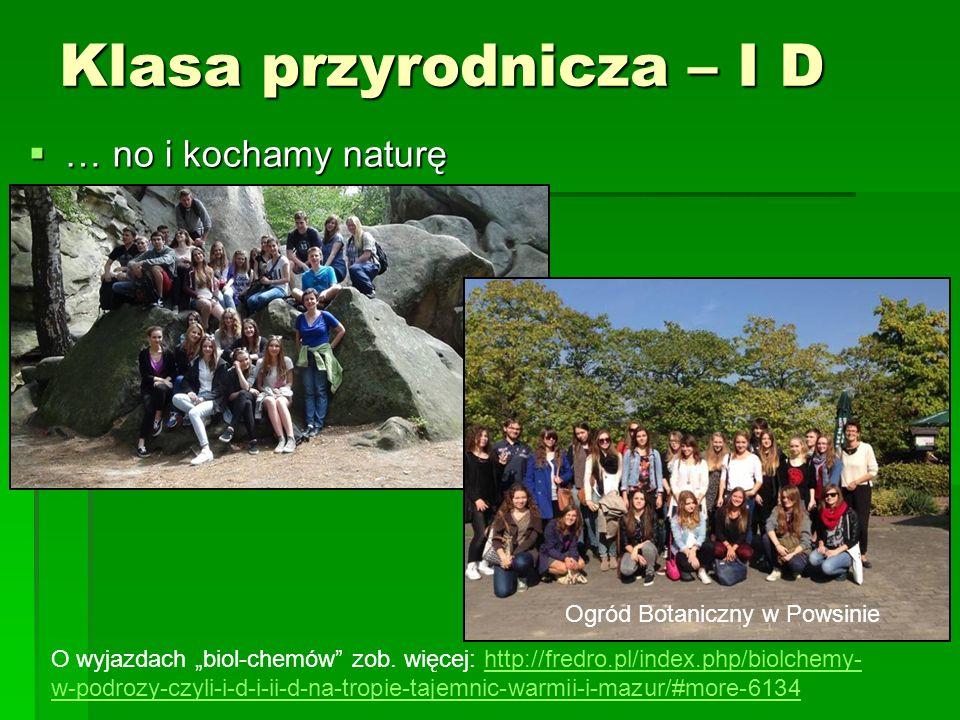 """Klasa przyrodnicza – I D  … no i kochamy naturę O wyjazdach """"biol-chemów zob."""