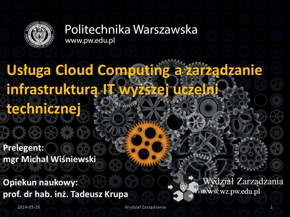 Wydział Zarządzania122014-05-28 Elementy infrastruktury IT WyszczególnienieKlasyczny modelIaaSPaaSSaaS Dane---- Aplikacje---+ Środowisko operacyjne--++ Maszyna wirtualna-+/-++ Serwery-+++ Magazyny danych-+++ Sieć+/-+++ (-) oznacza, że kontrolę nad zasobem posiada użytkownik, (+) oznacza, że zasób kontroluje usługodawca, natomiast, (+/-) oznacza, że zasób jest pod wspólną kontrolą obu podmiotów.