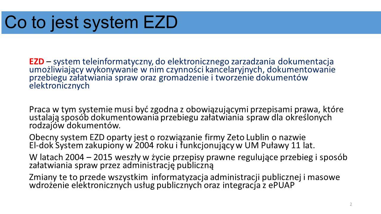 Co to jest system EZD EZD – system teleinformatyczny, do elektronicznego zarzadzania dokumentacja umożliwiający wykonywanie w nim czynności kancelaryj
