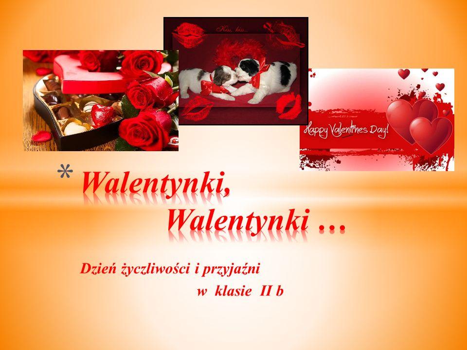 """14 lutego prawie wszędzie na świecie obchodzone są """" Walentynki ,Valentine' s Day, Święto Miłości, Święto Zakochanych."""