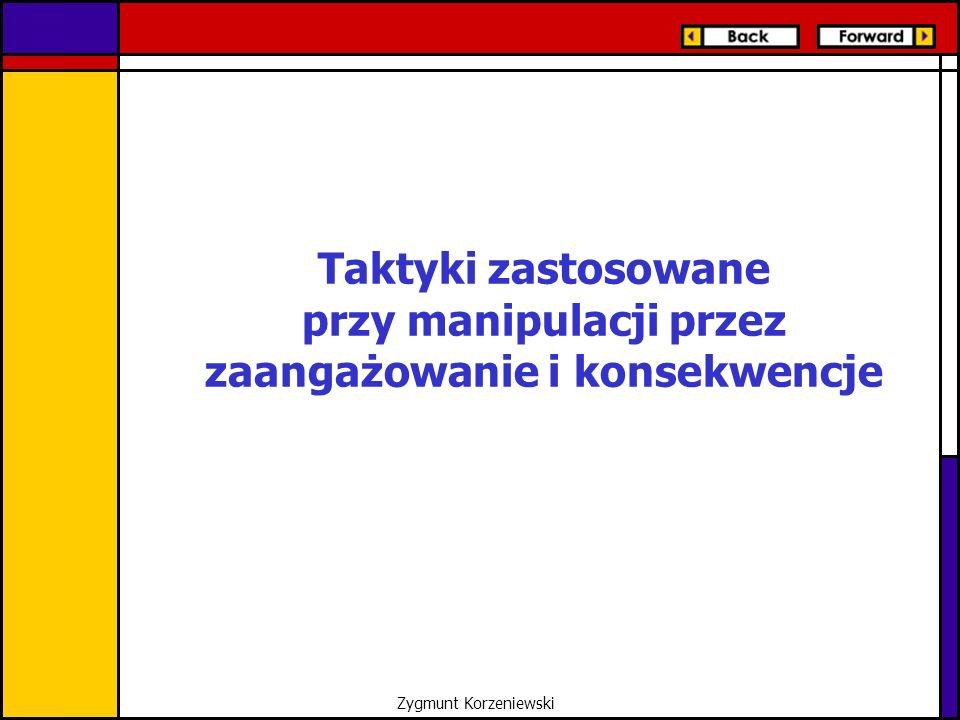 Taktyki zastosowane przy manipulacji przez zaangażowanie i konsekwencje Zygmunt Korzeniewski