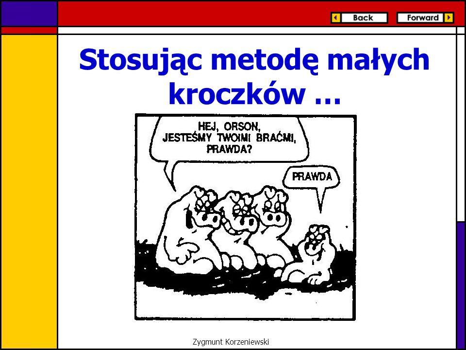 Stosując metodę małych kroczków … Zygmunt Korzeniewski