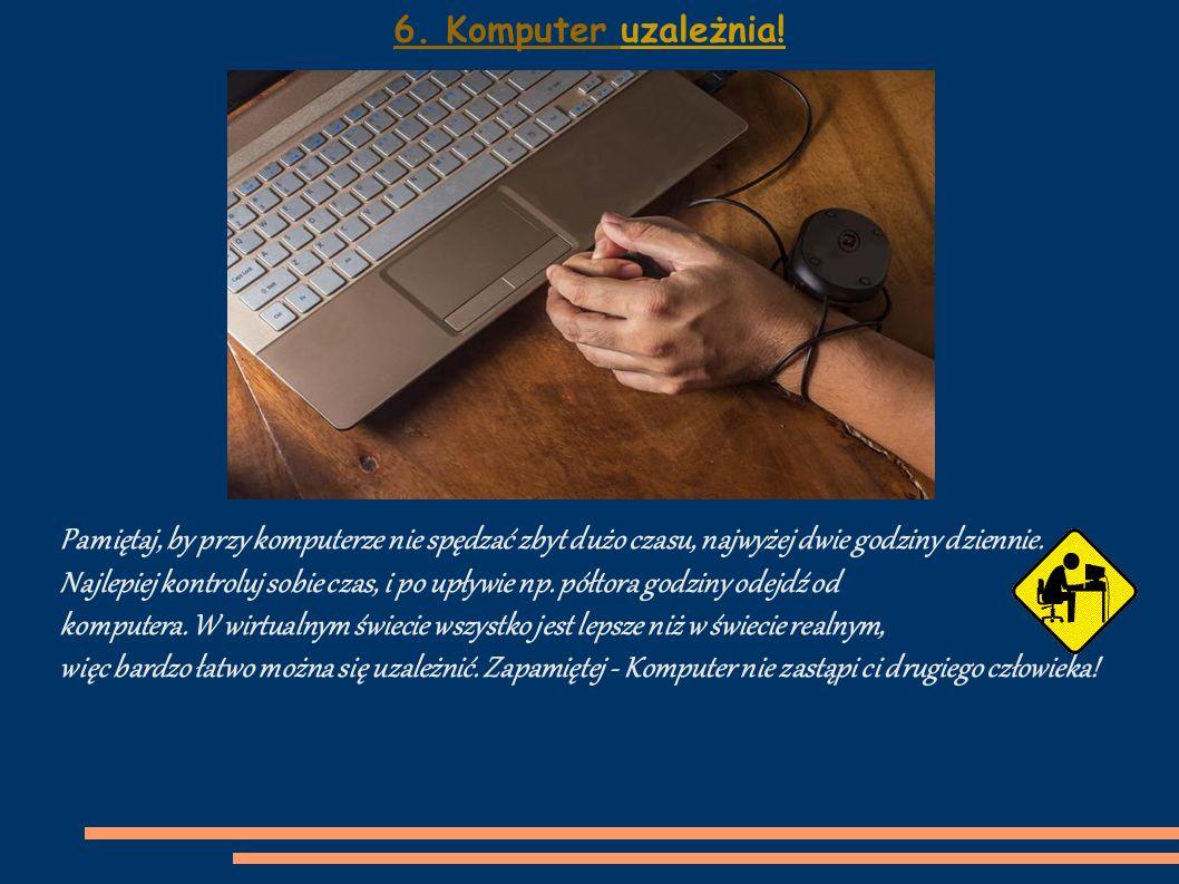 6. Komputer uzależnia.