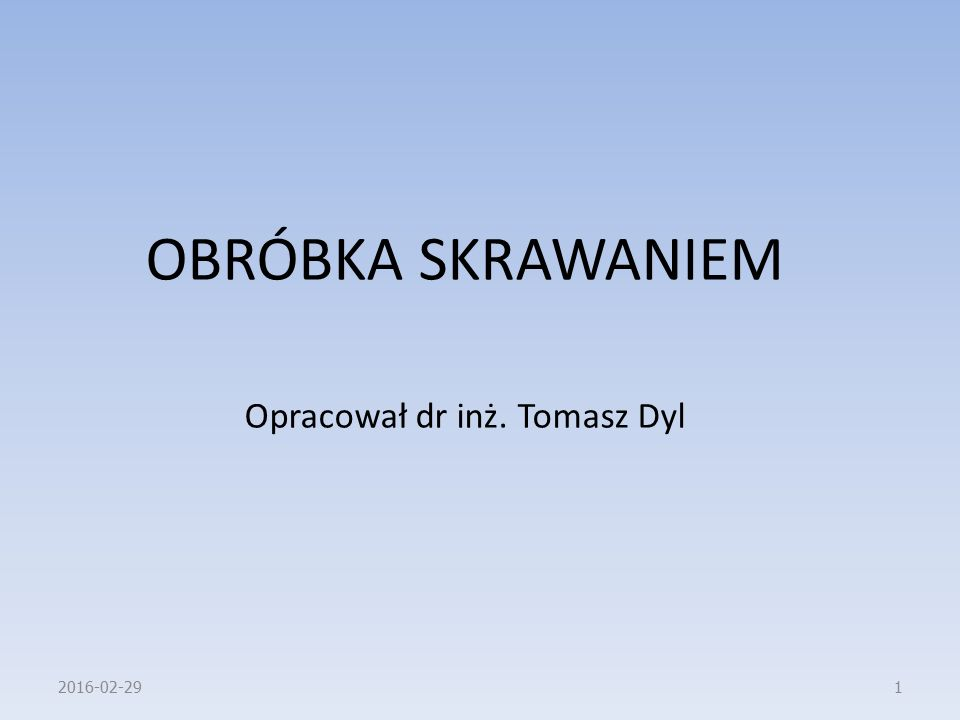 OBRÓBKA SKRAWANIEM Opracował dr inż. Tomasz Dyl 2016-02-291