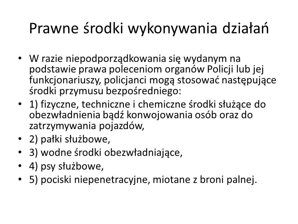 Prawne środki wykonywania działań W razie niepodporządkowania się wydanym na podstawie prawa poleceniom organów Policji lub jej funkcjonariuszy, polic