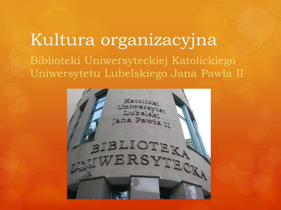 Kultura organizacyjna Biblioteki Uniwersyteckiej Katolickiego Uniwersytetu Lubelskiego Jana Pawła II