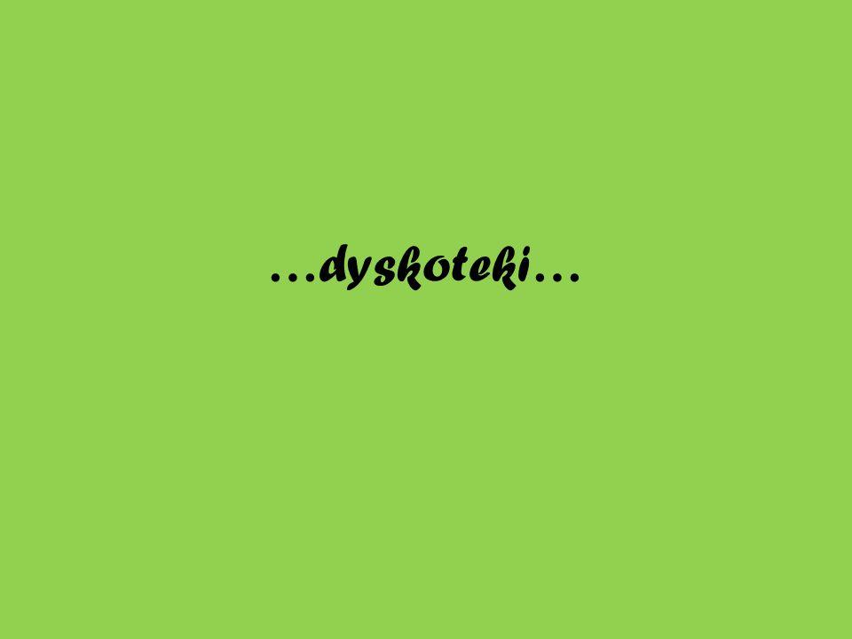 …dyskoteki…