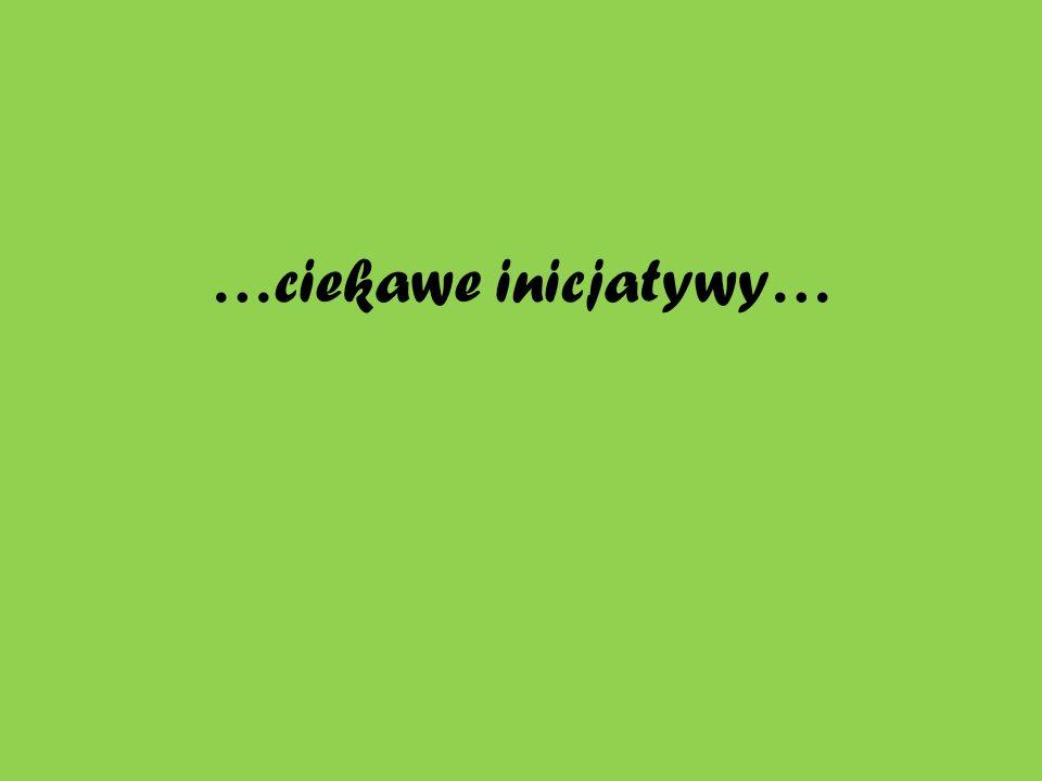 …ciekawe inicjatywy…