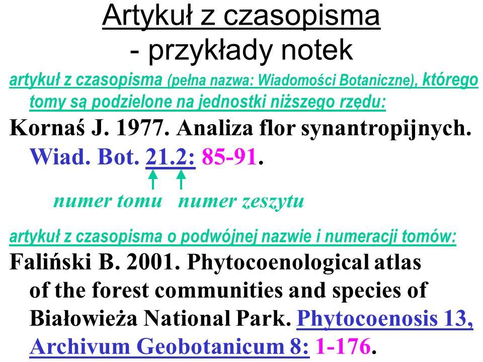 artykuł z czasopisma (pełna nazwa: Wiadomości Botaniczne), którego tomy są podzielone na jednostki niższego rzędu: Kornaś J. 1977. Analiza flor synant