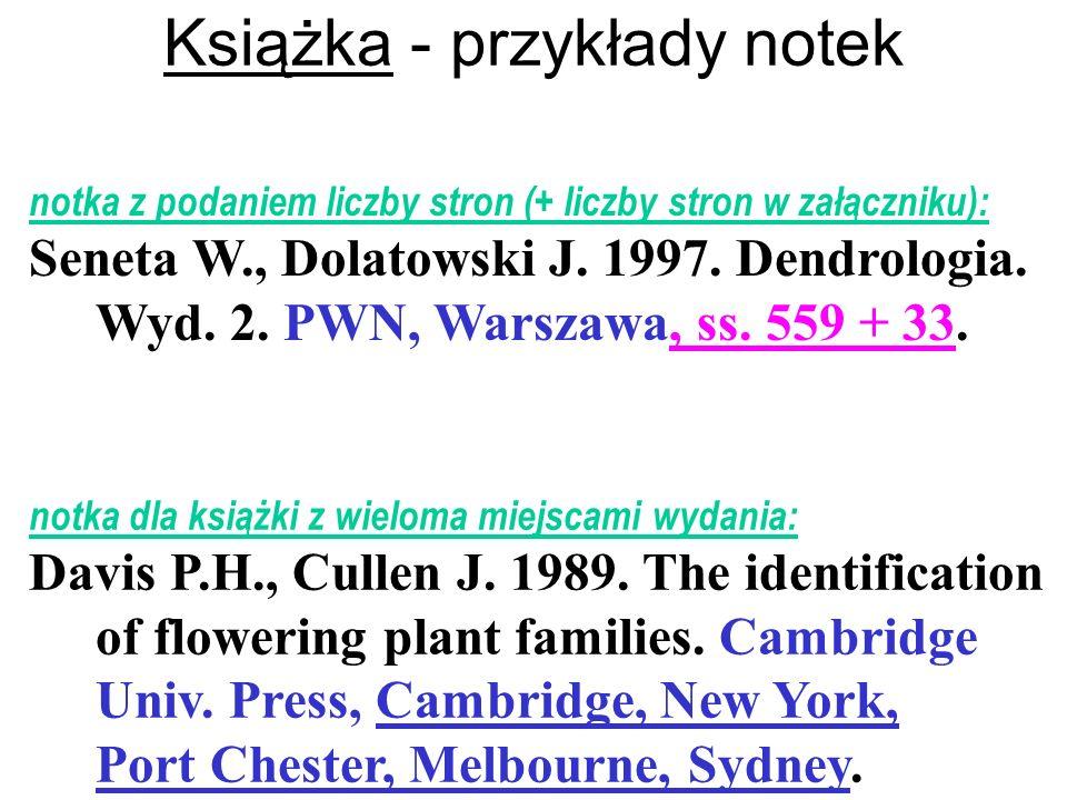 Książka - przykłady notek notka z podaniem liczby stron (+ liczby stron w załączniku): Seneta W., Dolatowski J. 1997. Dendrologia. Wyd. 2. PWN, Warsza