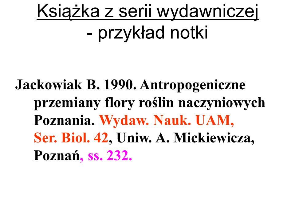 Książka z serii wydawniczej - przykład notki Jackowiak B. 1990. Antropogeniczne przemiany flory roślin naczyniowych Poznania. Wydaw. Nauk. UAM, Ser. B