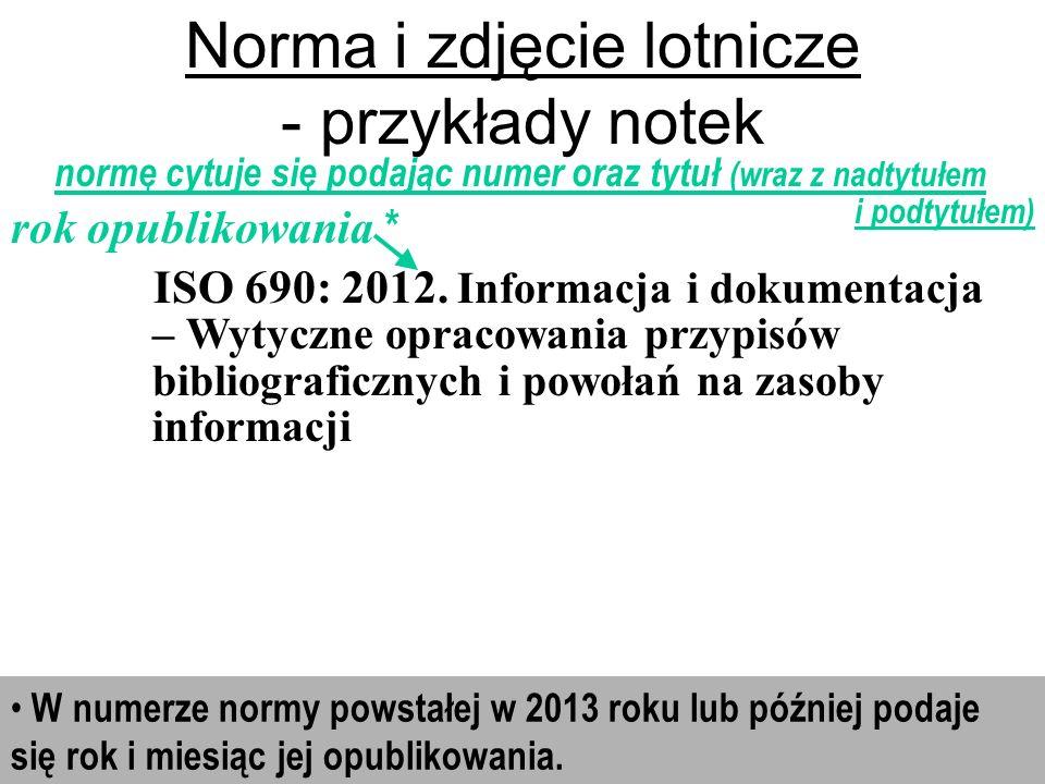 W numerze normy powstałej w 2013 roku lub później podaje się rok i miesiąc jej opublikowania. Norma i zdjęcie lotnicze - przykłady notek normę cytuje