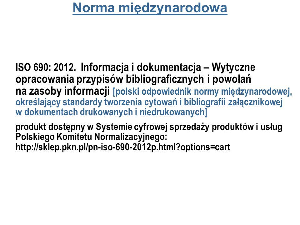 Norma międzynarodowa ISO 690: 2012. Informacja i dokumentacja – Wytyczne opracowania przypisów bibliograficznych i powołań na zasoby informacji [polsk