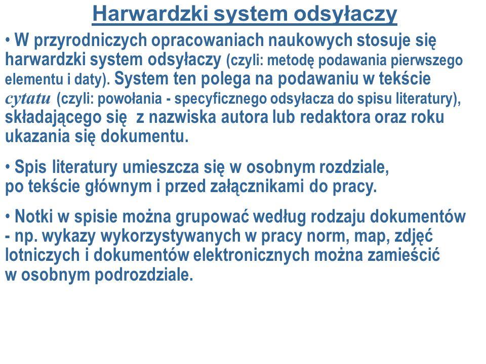W przyrodniczych opracowaniach naukowych stosuje się harwardzki system odsyłaczy (czyli: metodę podawania pierwszego elementu i daty). System ten pole