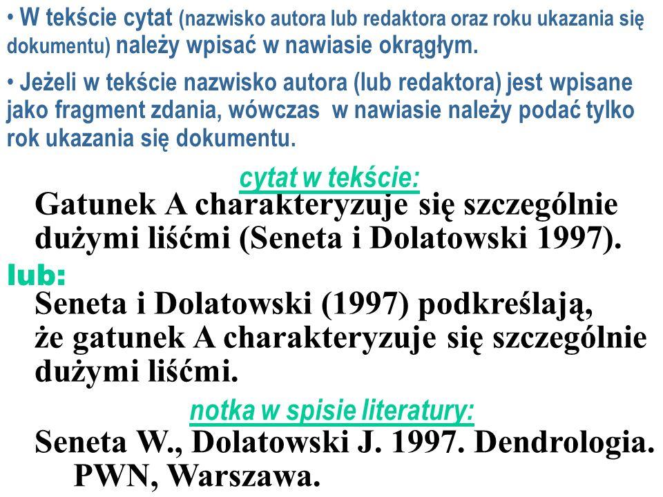 W tekście cytat (nazwisko autora lub redaktora oraz roku ukazania się dokumentu) należy wpisać w nawiasie okrągłym. Jeżeli w tekście nazwisko autora (