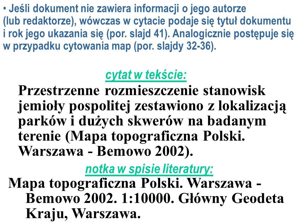 Jeśli dokument nie zawiera informacji o jego autorze (lub redaktorze), wówczas w cytacie podaje się tytuł dokumentu i rok jego ukazania się (por.