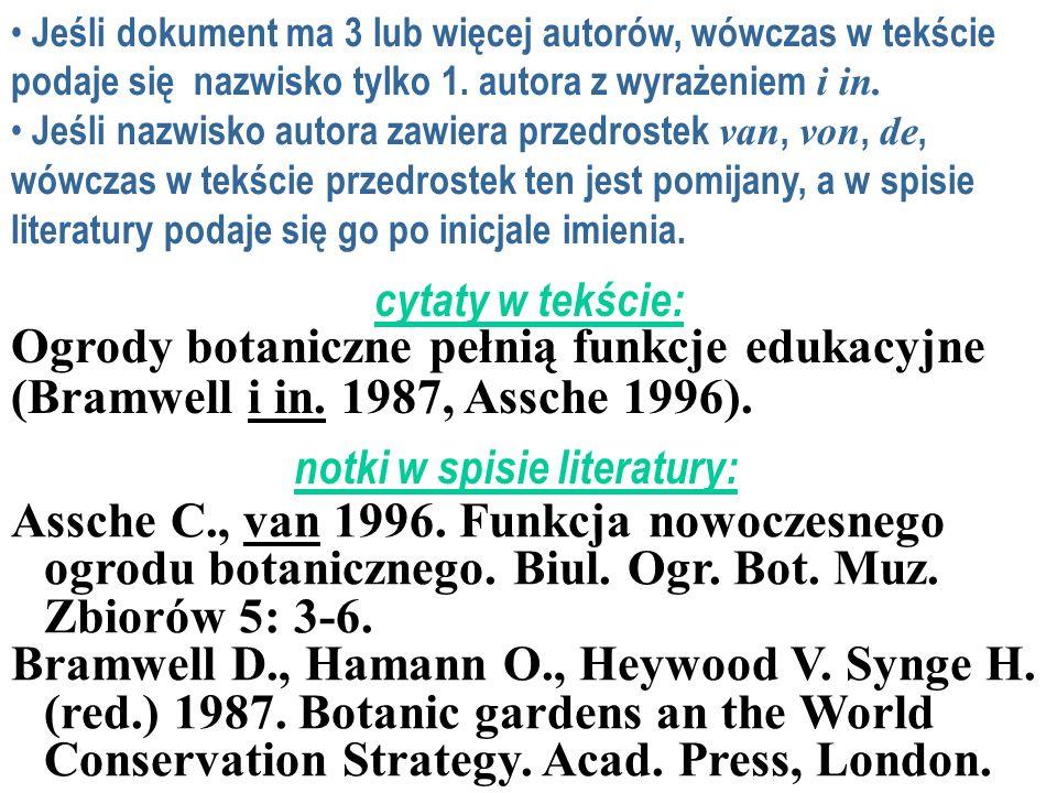 Jeśli dokument ma 3 lub więcej autorów, wówczas w tekście podaje się nazwisko tylko 1. autora z wyrażeniem i in. Jeśli nazwisko autora zawiera przedro