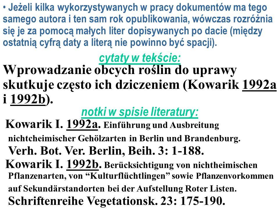 Wprowadzanie obcych roślin do uprawy skutkuje często ich dziczeniem (Kowarik 1992a i 1992b). cytaty w tekście: notki w spisie literatury: Kowarik I. 1