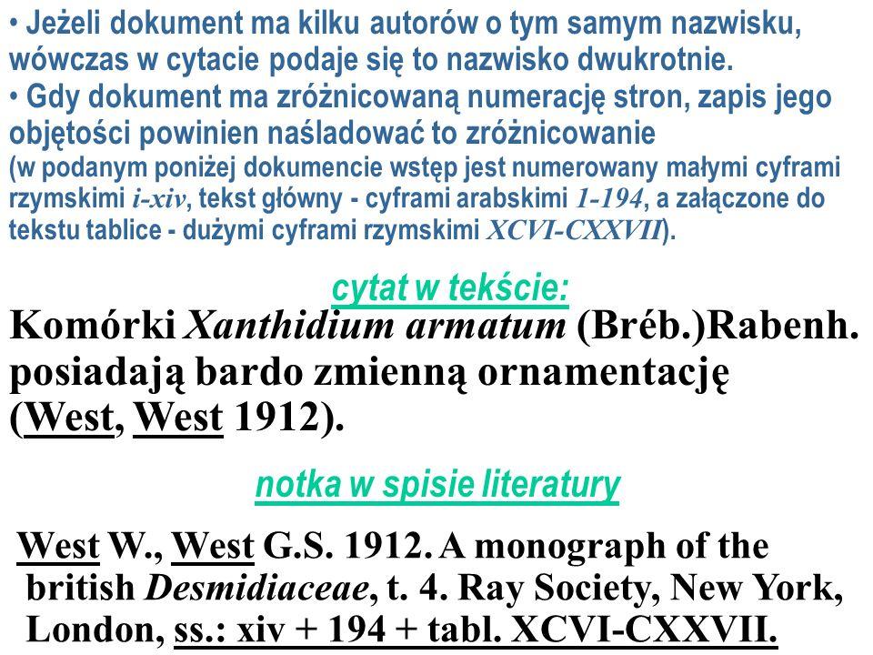 Jeżeli dokument ma kilku autorów o tym samym nazwisku, wówczas w cytacie podaje się to nazwisko dwukrotnie.