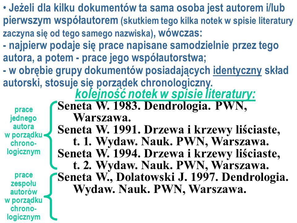 Jeżeli dla kilku dokumentów ta sama osoba jest autorem i/lub pierwszym współautorem (skutkiem tego kilka notek w spisie literatury zaczyna się od tego samego nazwiska), wówczas: - najpierw podaje się prace napisane samodzielnie przez tego autora, a potem - prace jego współautorstwa; - w obrębie grupy dokumentów posiadających identyczny skład autorski, stosuje się porządek chronologiczny.
