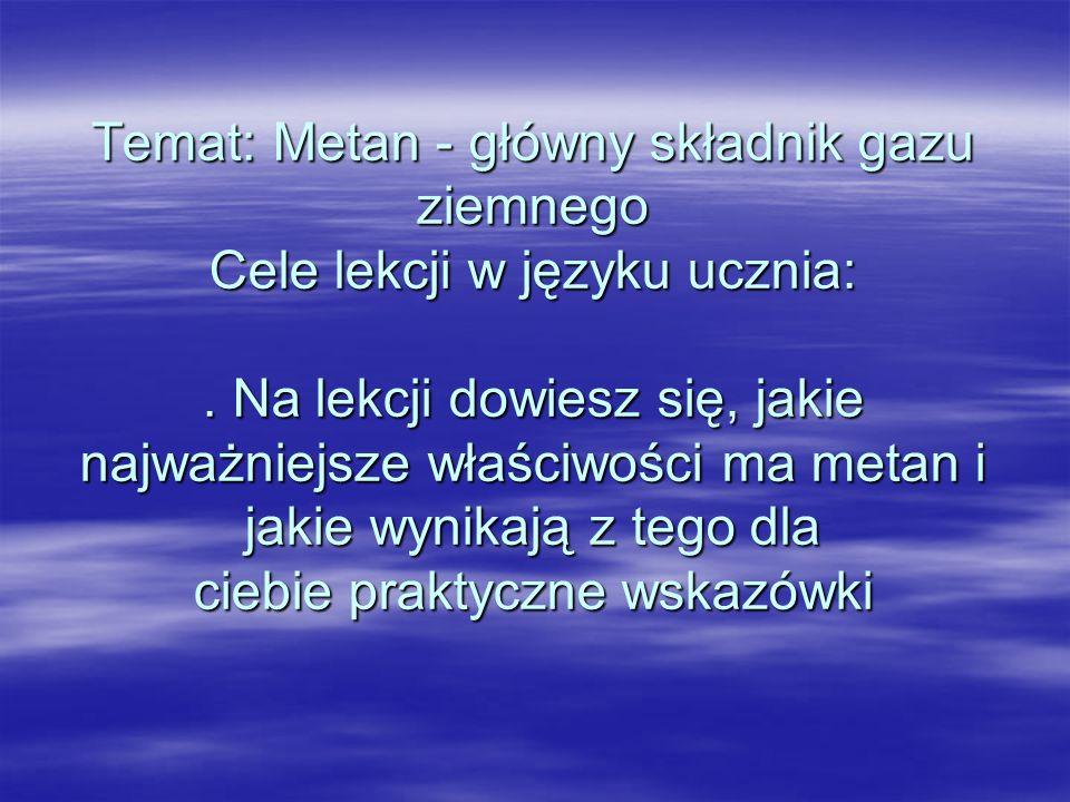 Temat: Metan - główny składnik gazu ziemnego Cele lekcji w języku ucznia:.