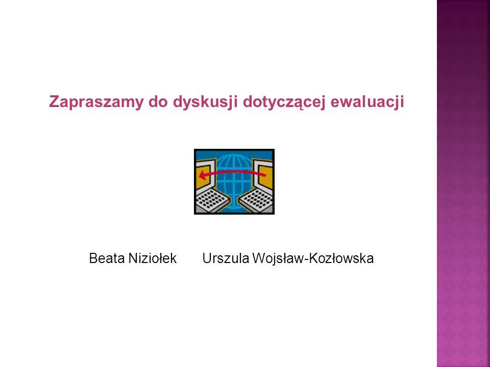 Zapraszamy do dyskusji dotyczącej ewaluacji Beata Niziołek Urszula Wojsław-Kozłowska
