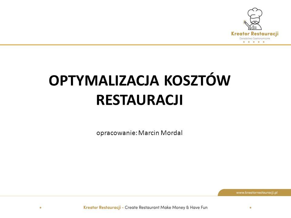 OPTYMALIZACJA KOSZTÓW RESTAURACJI opracowanie: Marcin Mordal
