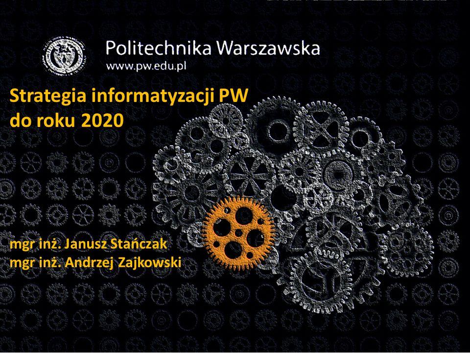 1 1 Strategia informatyzacji PW do roku 2020 mgr inż.
