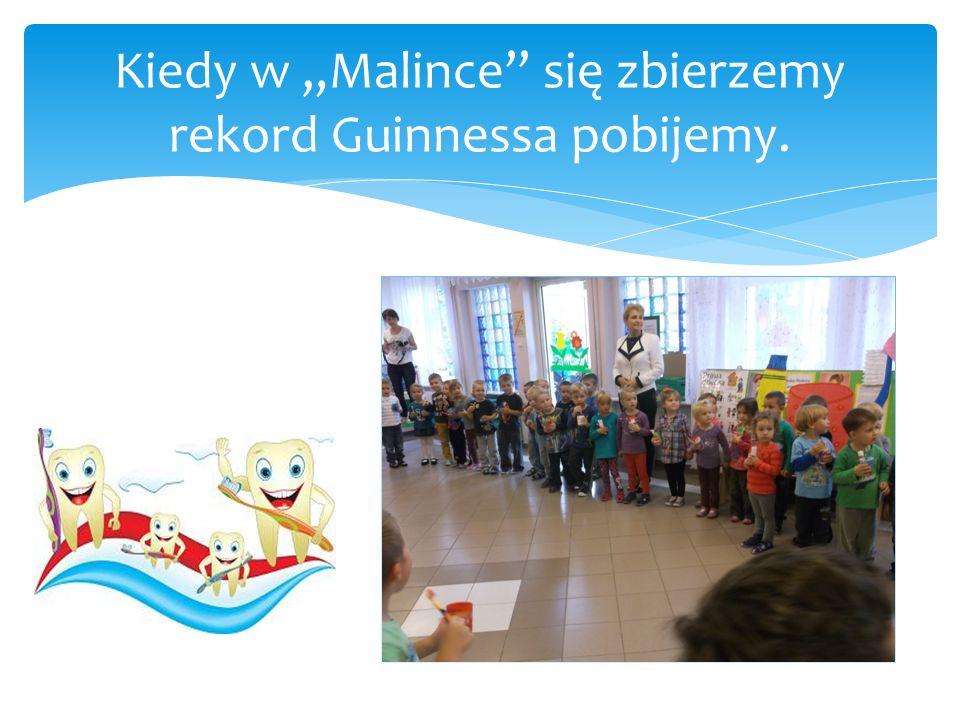 """Kiedy w """"Malince się zbierzemy rekord Guinnessa pobijemy."""
