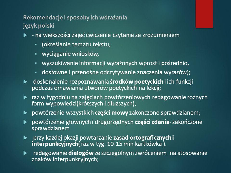 Rekomendacje i sposoby ich wdrażania język polski  - na większości zajęć ćwiczenie czytania ze zrozumieniem  (określanie tematu tekstu,  wyciąganie