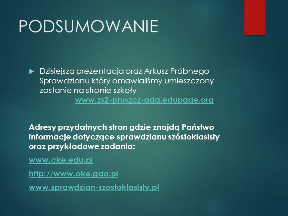 PODSUMOWANIE  Dzisiejsza prezentacja oraz Arkusz Próbnego Sprawdzianu który omawialiśmy umieszczony zostanie na stronie szkoły www.zs2-pruszcz-gda.ed