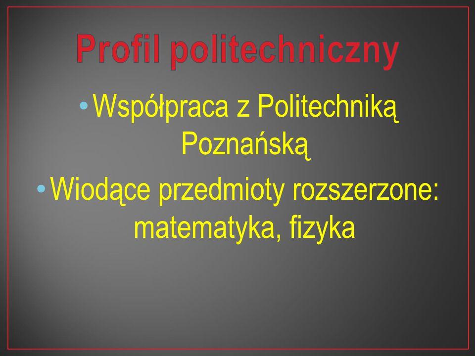 Współpraca z Politechniką Poznańską Wiodące przedmioty rozszerzone: matematyka, fizyka
