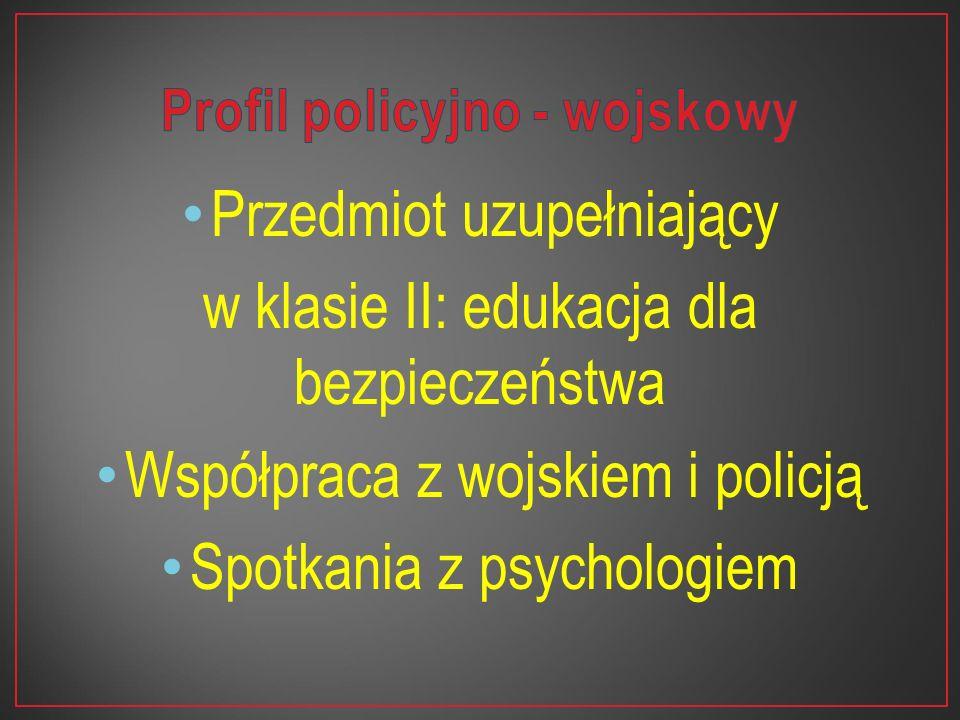 Przedmiot uzupełniający w klasie II: edukacja dla bezpieczeństwa Współpraca z wojskiem i policją Spotkania z psychologiem