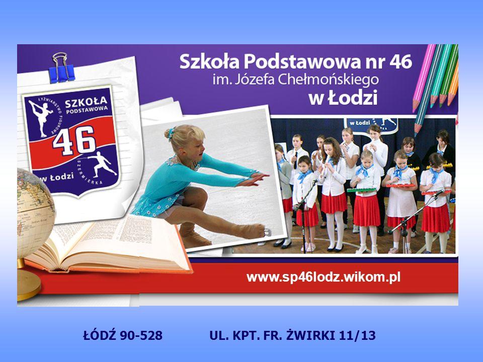 www.sp46lodz.wikom.pl ŁÓDŹ 90-528 UL. KPT. FR. ŻWIRKI 11/13