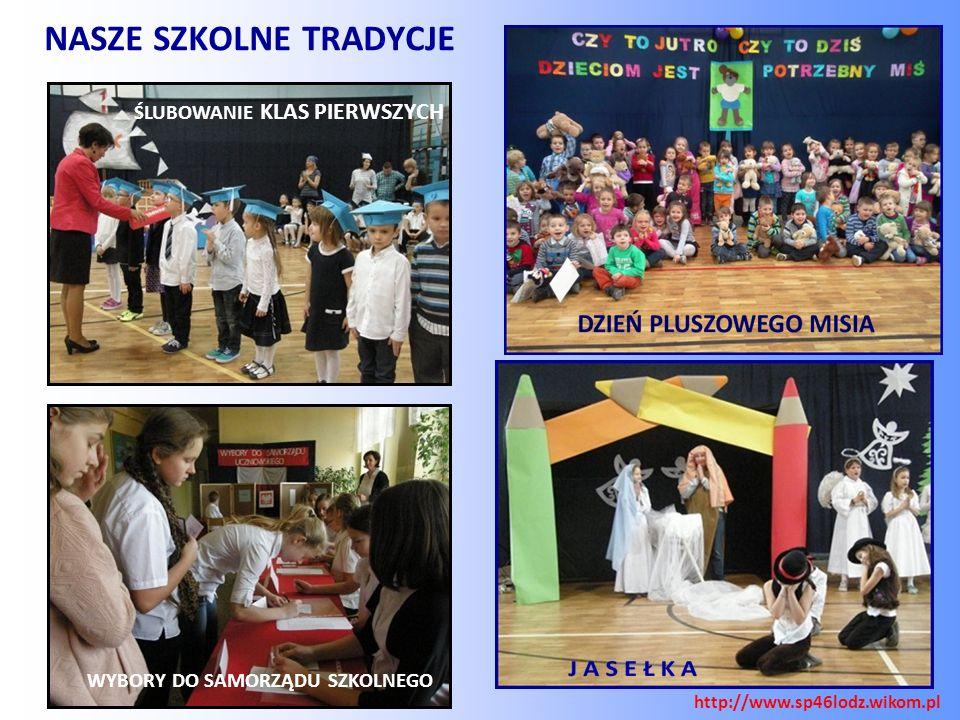 NASZE SZKOLNE TRADYCJE WYBORY DO SAMORZĄDU SZKOLNEGO ŚLUBOWANIE KLAS PIERWSZYCH http://www.sp46lodz.wikom.pl