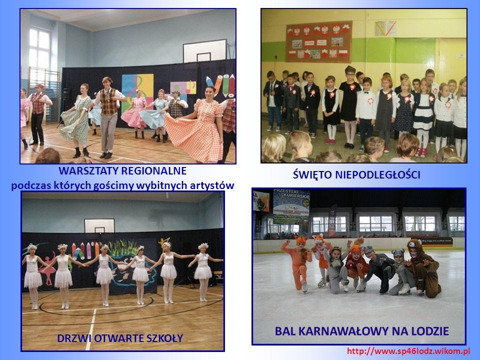 ŚWIĘTO NIEPODLEGŁOŚCI WARSZTATY REGIONALNE podczas których gościmy wybitnych artystów DRZWI OTWARTE SZKOŁY http://www.sp46lodz.wikom.pl