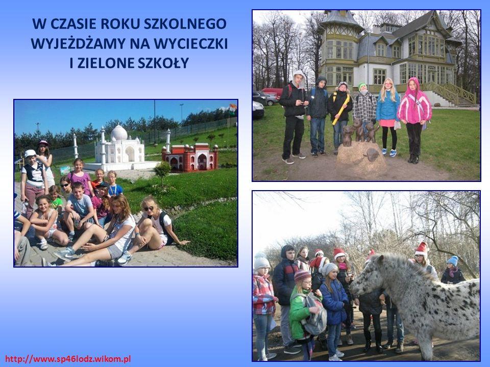 W CZASIE ROKU SZKOLNEGO WYJEŻDŻAMY NA WYCIECZKI I ZIELONE SZKOŁY http://www.sp46lodz.wikom.pl