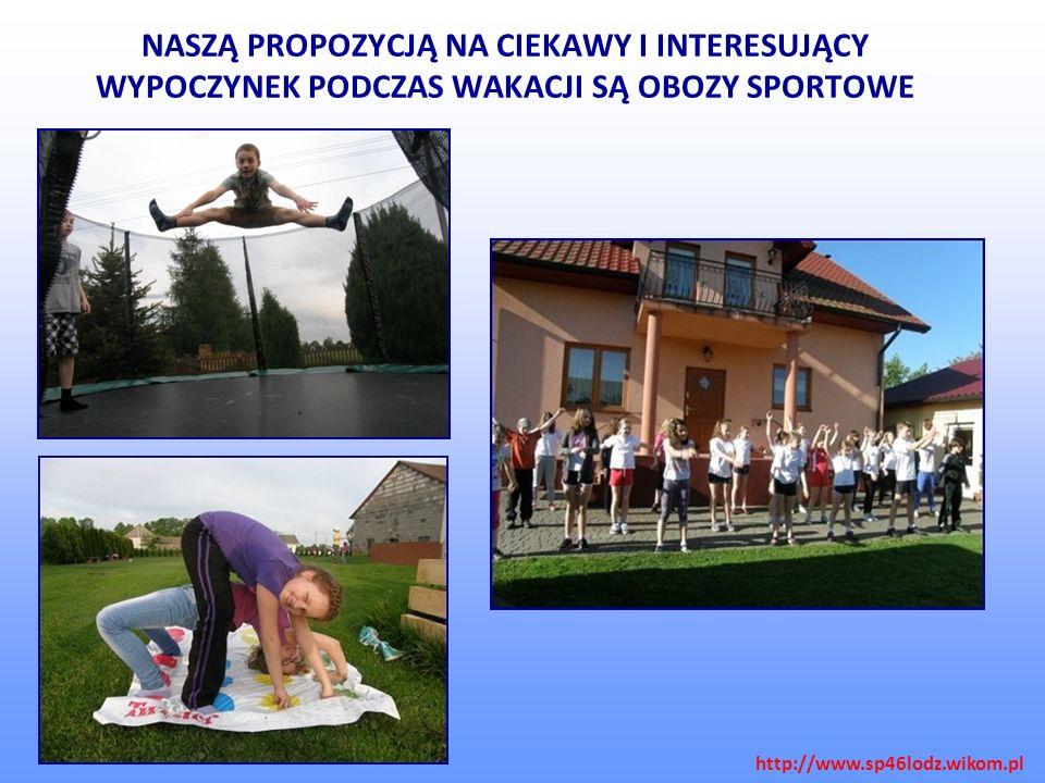NASZĄ PROPOZYCJĄ NA CIEKAWY I INTERESUJĄCY WYPOCZYNEK PODCZAS WAKACJI SĄ OBOZY SPORTOWE http://www.sp46lodz.wikom.pl