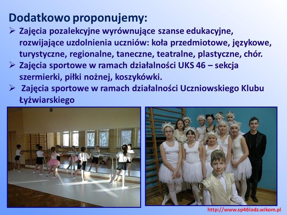 Dodatkowo proponujemy:  Zajęcia pozalekcyjne wyrównujące szanse edukacyjne, rozwijające uzdolnienia uczniów: koła przedmiotowe, językowe, turystyczne, regionalne, taneczne, teatralne, plastyczne, chór.