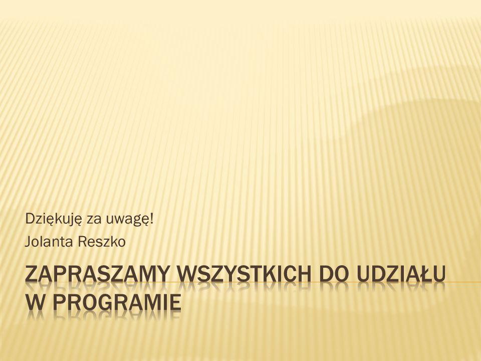 Dziękuję za uwagę! Jolanta Reszko