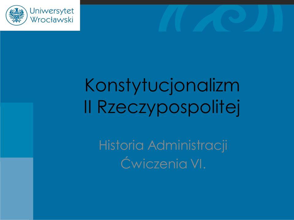 Konstytucjonalizm II Rzeczypospolitej Historia Administracji Ćwiczenia VI.