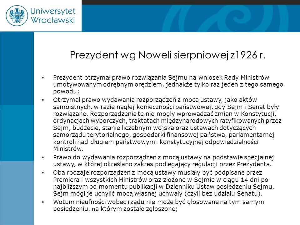 Prezydent wg Noweli sierpniowej z1926 r. Prezydent otrzymał prawo rozwiązania Sejmu na wniosek Rady Ministrów umotywowanym odrębnym orędziem, jednakże