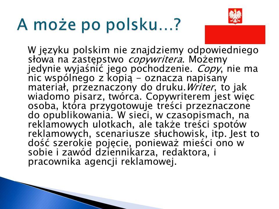 W języku polskim nie znajdziemy odpowiedniego słowa na zastępstwo copywritera.