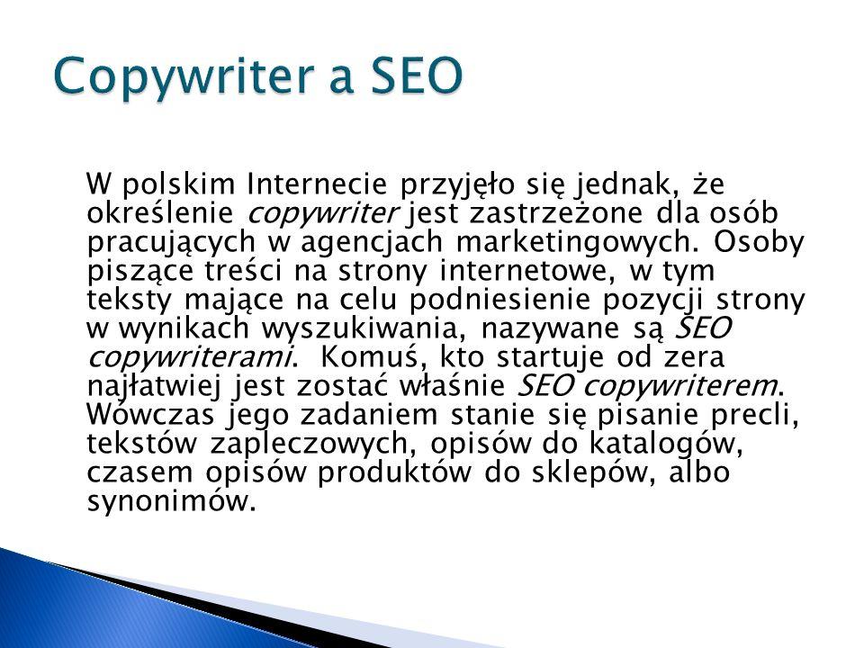 W polskim Internecie przyjęło się jednak, że określenie copywriter jest zastrzeżone dla osób pracujących w agencjach marketingowych.